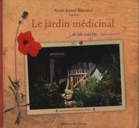 Annie-Jeanne Bertrand - Le jardin médicinal à la carte.