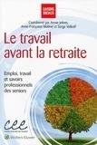 Annie Jolivet et Anne-Françoise Molinié - Le travail avant la retraite - Emploi, travail et savoirs professionnels des seniors.