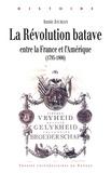 Annie Jourdan - La Révolution batave - Entre la France et l'Amérique (1795-1806).