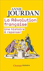 Annie Jourdan - La Révolution française - Une histoire à repenser.