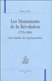 Annie Jourdan - Les monuments de la Révolution 1770-1804 - Une histoire de représentation.