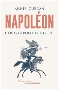 Annie Jourdan - Napoléon - Héros, Imperator, mécène.
