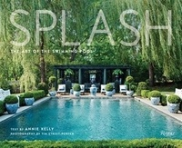 Annie Kelly et Tim Street-Porter - Splash - The art of the swimming pool.