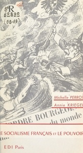 Annie Kriegel et Michelle Perrot - Le socialisme français et le pouvoir - Suivi de Les communistes français et le pouvoir.