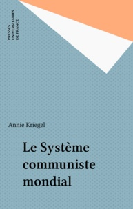 Annie Kriegel - Le systeme communiste mondial.