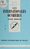 Annie Kriegel - Les Internationales ouvrières - 1864-1943.