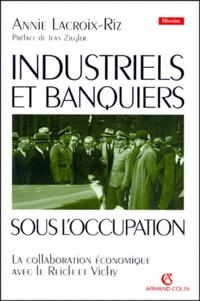 Annie Lacroix-Riz - INDUSTRIELS ET BANQUIERS SOUS L'OCCUPATION. - La collaboration économique avec le Reich et Vichy.