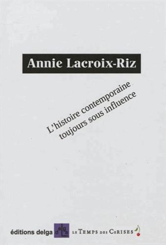 Annie Lacroix-Riz - L'histoire contemporaine toujours sous influence.