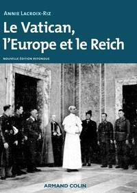 Annie Lacroix-Riz - Le Vatican, l'Europe et le Reich - De la Première Guerre mondiale à la guerre froide.