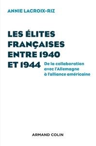 Annie Lacroix-Riz - Les élites françaises entre 1940 et 1944 - De la collaboration avec l'Allemagne à l'alliance américaine.