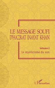 Télécharger le livre isbn 1-58450-393-9 Le message soufi d'Hazrat Inayat Khan  - Volume 2, Le mysticisme du son 9782140129322