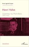 Annie Lagarde-Fouquet - Henri Vallot - L'arpenteur du Mont-Blanc (1853 - 1922).
