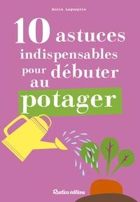 Annie Lagueyrie - 10 astuces indispensables pour débuter au potager.