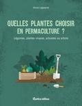 Annie Lagueyrie - Quelles plantes choisir en permaculture ? - Légumes, plantes vivaces, arbustes ou arbres.