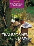 Annie Lagueyrie - Transformer son jardin - Aménager, valoriser, entretenir.