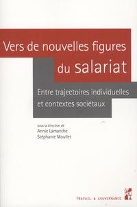 Annie Lamanthe et Stéphanie Moullet - Vers de nouvelles figures du salariat - Entre trajectoires individuelles et contextes sociétaux.