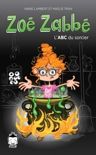 Annie Lambert et Maélie Tran - Zoé Zabbé  : Zoé Zabbé - L'ABC du sorcier.