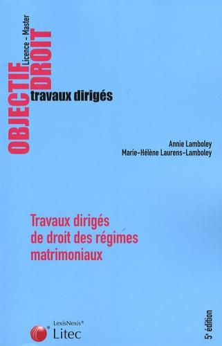 Annie Lamboley et Marie-Hélène Laurens-Lamboley - Travaux dirigés de droit des régimes matrimoniaux - Etudes de cas, dissertations, commentaires d'arrêts et d'articles.