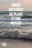 Annie Landreville et Michel-Olivier Gasse - Douze histoires de plage et une noyade.