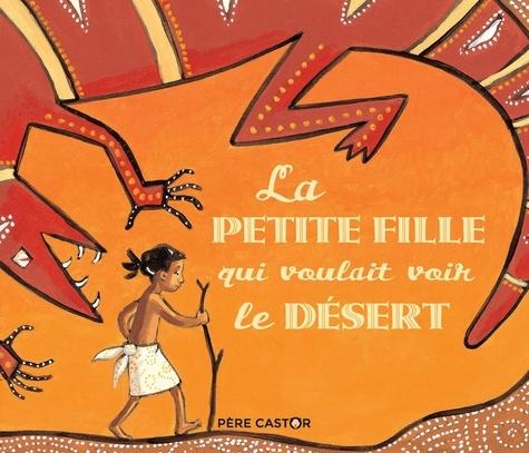 Annie Langlois et Madeleine Brunelet - La petite fille qui voulait voir le désert.