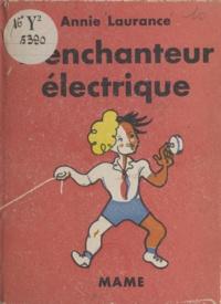 Annie Laurance et  Mirabelle - L'enchanteur électrique - Suivi de Crobe I, roi des microbes. Suivi de Jeannot au pays des vaches.