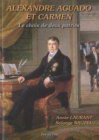 Annie Laurant et Solange Sautel - Alexandre Aguado et Carmen - Le choix de deux patries (1785-1867).