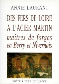Annie Laurant - Des fers de Loire à l'acier Martin - Maîtres de forge en Berry et Nivernais.