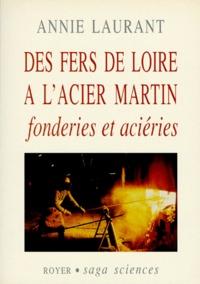 Annie Laurant - Des fers de Loire à l'acier Martin - Fonderies et aciéries.