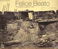 Annie-Laure Wanaverbecq - Felice Beato en Chine - Photographier la guerre en 1860.