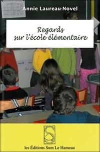 Annie Laureau-Novel - Regards sur l'école élémentaire.
