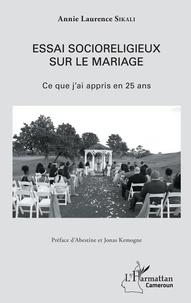 Annie Laurence Sikali - Essai socioreligieux sur le mariage - Ce que j'ai appris en 25 ans.