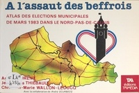 Annie Laurent et Jean-Louis Thiébault - À l'assaut des beffrois - Atlas des élections municipales de mars 1983 dans le Nord-Pas-de-Calais.