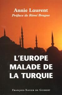 Annie Laurent - L'Europe malade de la Turquie.
