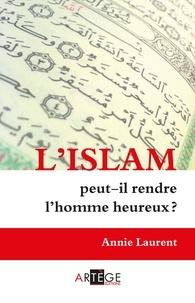 Annie Laurent - L'Islam peut-il rendre l'homme heureux ?.