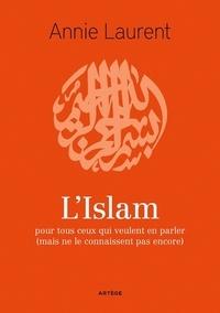 Annie Laurent - L'Islam - pour tous ceux qui veulent en parler (mais ne le connaissent pas encore).