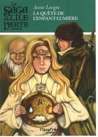 Annie Lavigne - La saga de l'île verte Tome 3 : La quête de l'enfant-Lumière.