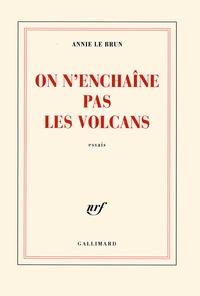 Annie Le Brun - On n'enchaîne pas les volcans.