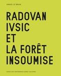 Annie Le Brun - Radovan Ivsic et la forêt insoumise.