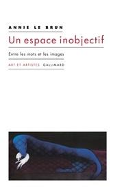 Annie Le Brun - Un espace inobjectif - Entre les mots et les images.
