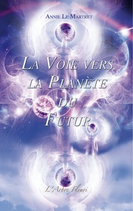 Annie Le Martret - La voie vers la planète du futur.