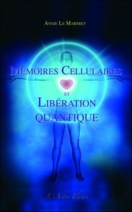 Annie Le Martret - Mémoires cellulaires et libération quantique.