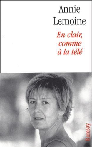 Annie Lemoine - En clair, comme à la télé.