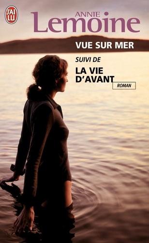 Annie Lemoine - Vue sur mer suivi de La vie d'avant.