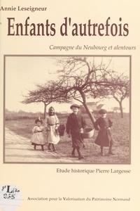 Annie Leseigneur et Roger Dubos - Enfants d'autrefois : campagne du Neubourg et alentours - Étude historique Pierre Largesse.