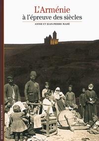 Annie Mahé et Jean-Pierre Mahé - L'Arménie à l'épreuve des siècles.