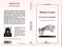 Annie Maïllis - Michel Leiris, l'écrivain matador.