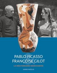 Annie Maïllis - Pablo Picasso & Françoise Gilot - La Méditerranée réenchantée.
