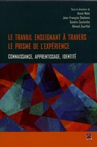 Annie Malo et Jean-François Desbiens - Le travail enseignant à travers le prisme de l'expérience - Connaissance, apprentissage, identité.