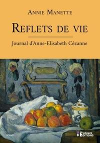 Annie Manette - Reflets de vie - Journal d'Anne-Elisabeth Cezanne.