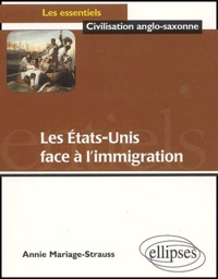 Annie Mariage-Strauss - Les Etats-Unis face à l'immigration.